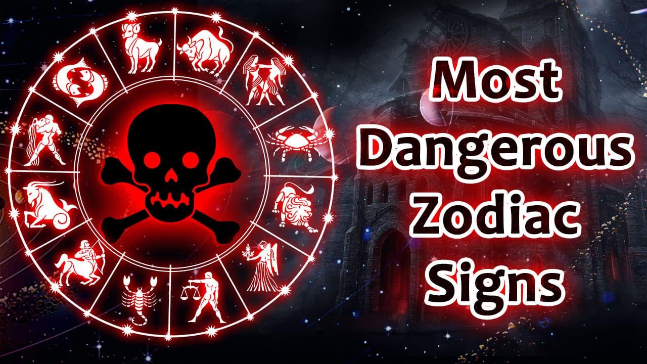 List of Most Dangerous Zodiac Signs in Astrology