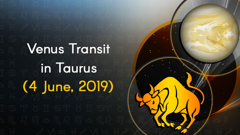 Venus Transit in Taurus – 4 June, 2019